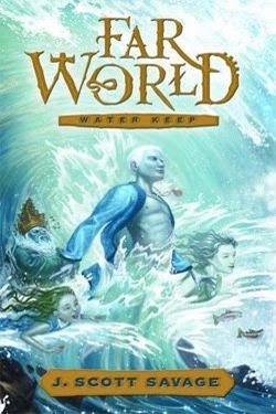 Farworld: Water Keep by J. Scott Savage