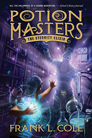 Potion Masters: The Eternity Elixir by Frank L. Cole