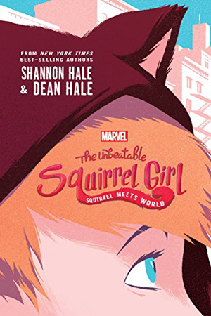 The Unbeatable Squirrel Girl: Squirrel Meets World by Shannon Hale & Dean Hale