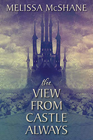 The View from Castle Always by Melissa McShane